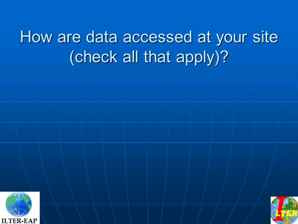 How are data accessed at your site (check all that apply)?
