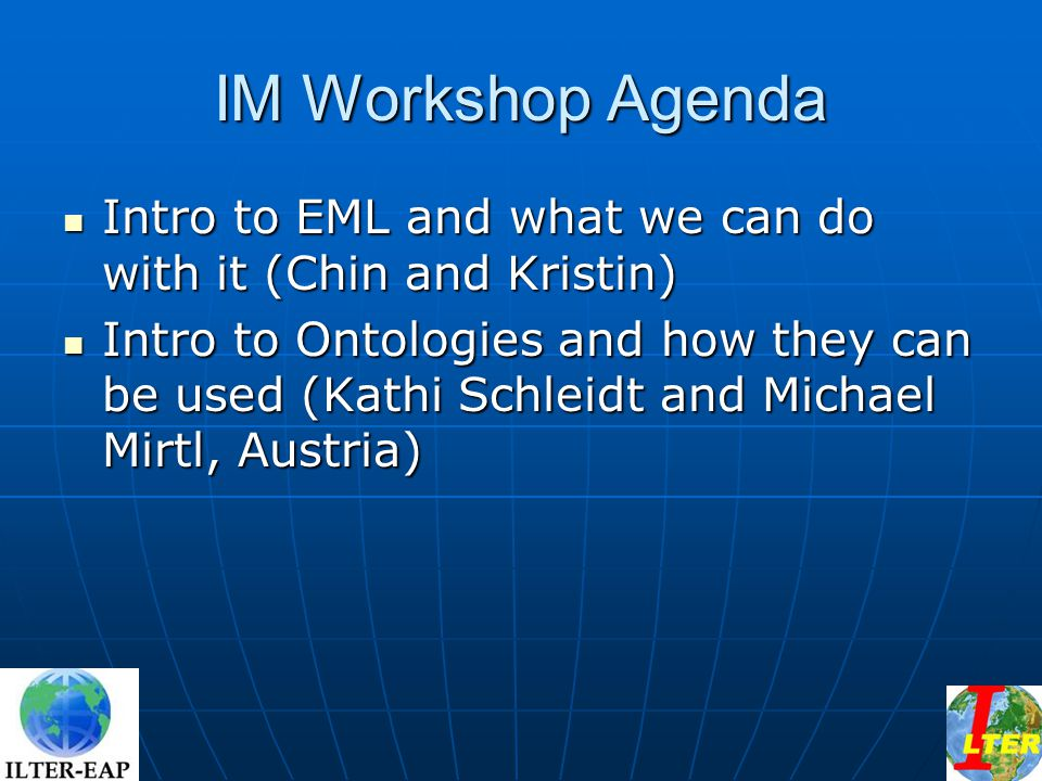 IM Workshop Agenda Intro to EML and what we can do with it (Chin and Kristin) Intro to EML and what we can do with it (Chin and Kristin) Intro to Onto