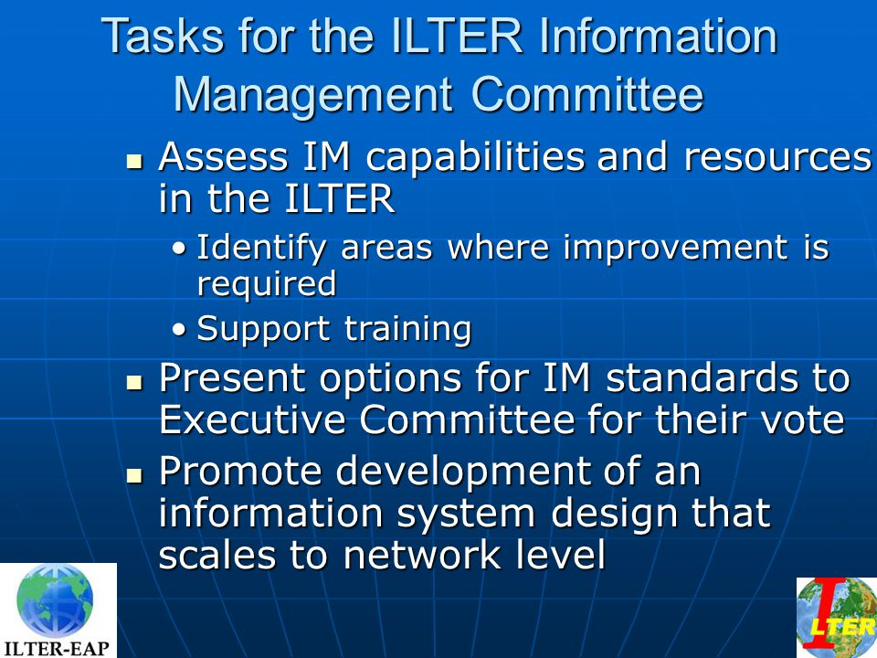 Tasks for the ILTER Information Management Committee Assess IM capabilities and resources in the ILTER Assess IM capabilities and resources in the ILT