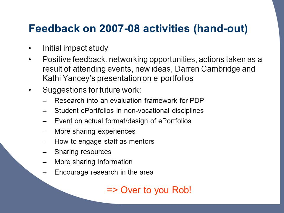 Feedback on 2007-08 activities (hand-out) Initial impact study Positive feedback: networking opportunities, actions taken as a result of attending eve