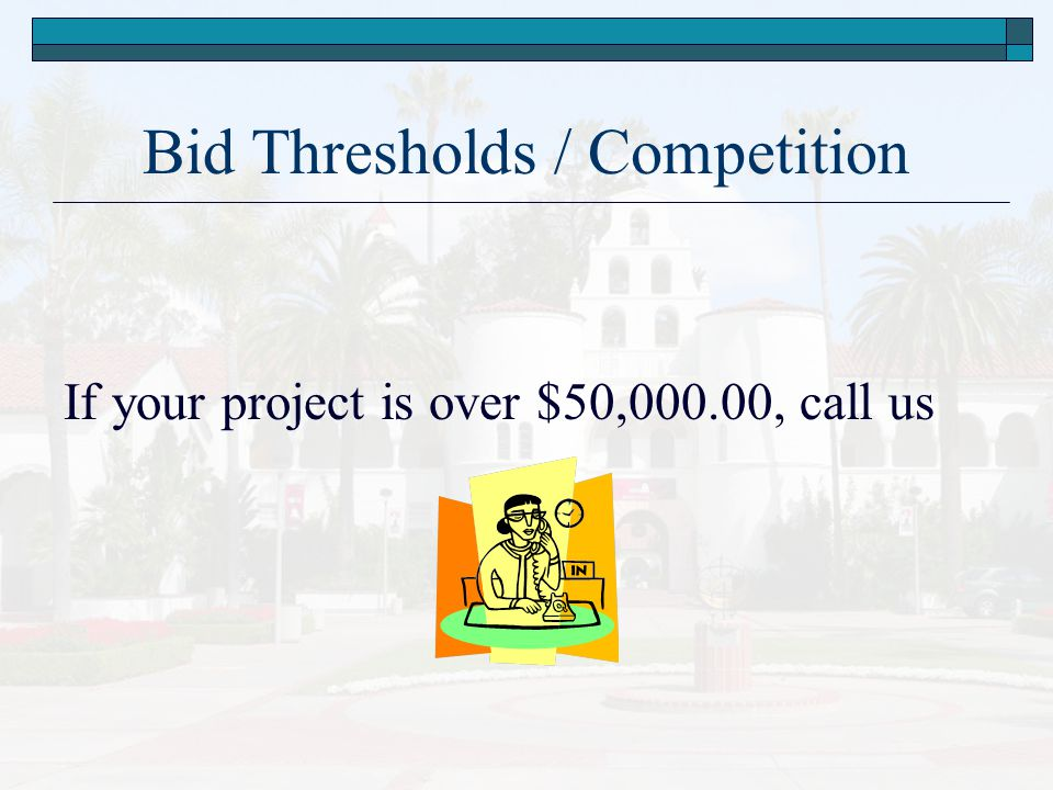 Bid Thresholds / Competition If your project is over $50,000.00, call us