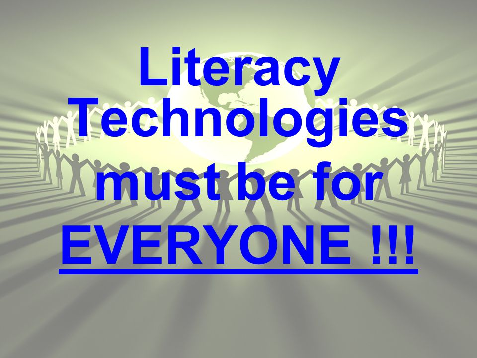February 2009 22 Literacy Technologies must be for EVERYONE !!!