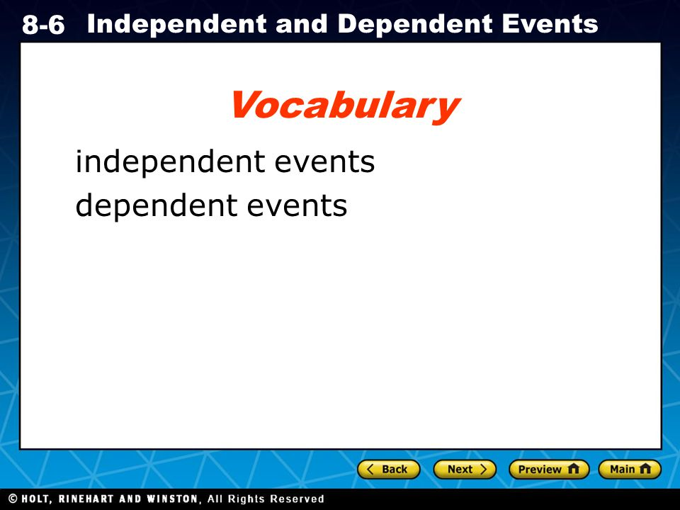 Holt CA Course 1 8-6 Independent and Dependent Events Vocabulary independent events dependent events
