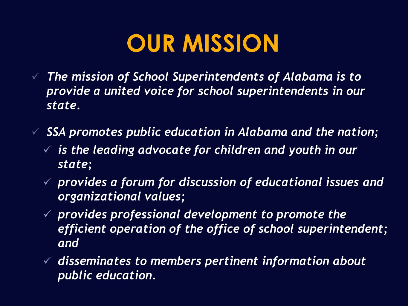 OUR MISSION The mission of School Superintendents of Alabama is to provide a united voice for school superintendents in our state.