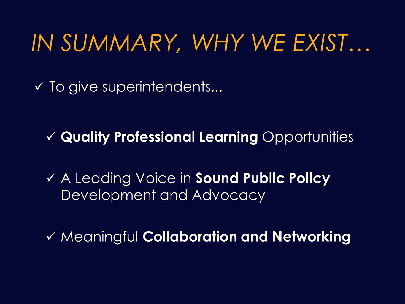 IN SUMMARY, WHY WE EXIST… To give superintendents...