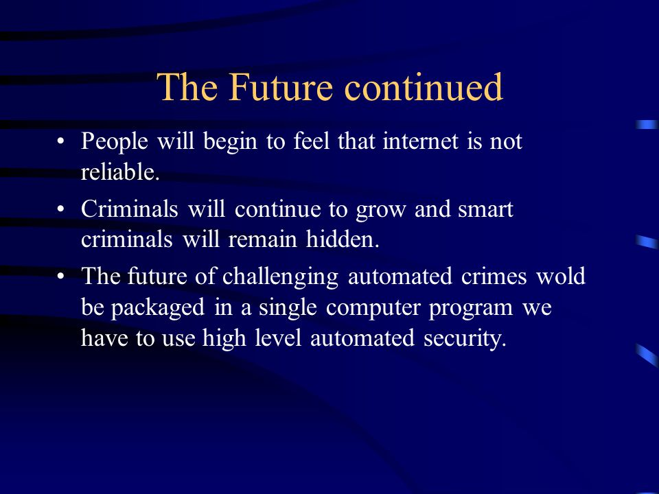 The Future continued People will begin to feel that internet is not reliable.