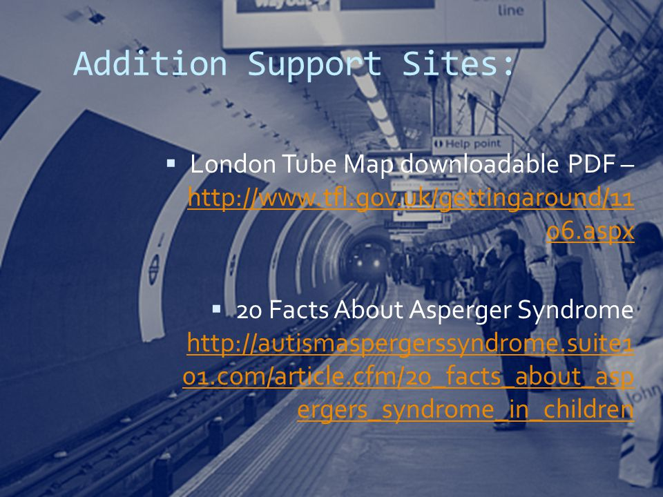 Addition Support Sites:  London Tube Map downloadable PDF – http://www.tfl.gov.uk/gettingaround/11 06.aspx http://www.tfl.gov.uk/gettingaround/11 06.