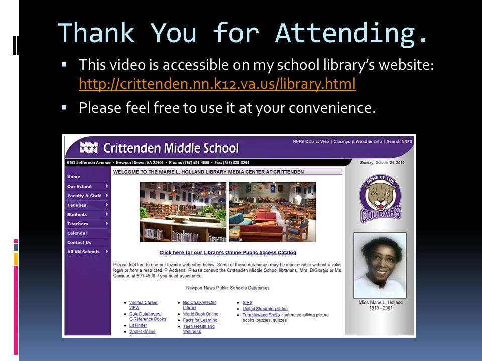 Thank You for Attending.  This video is accessible on my school library's website: http://crittenden.nn.k12.va.us/library.html http://crittenden.nn.k