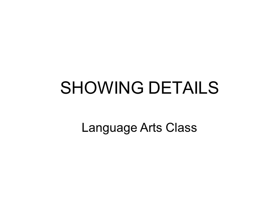 SHOWING DETAILS Language Arts Class
