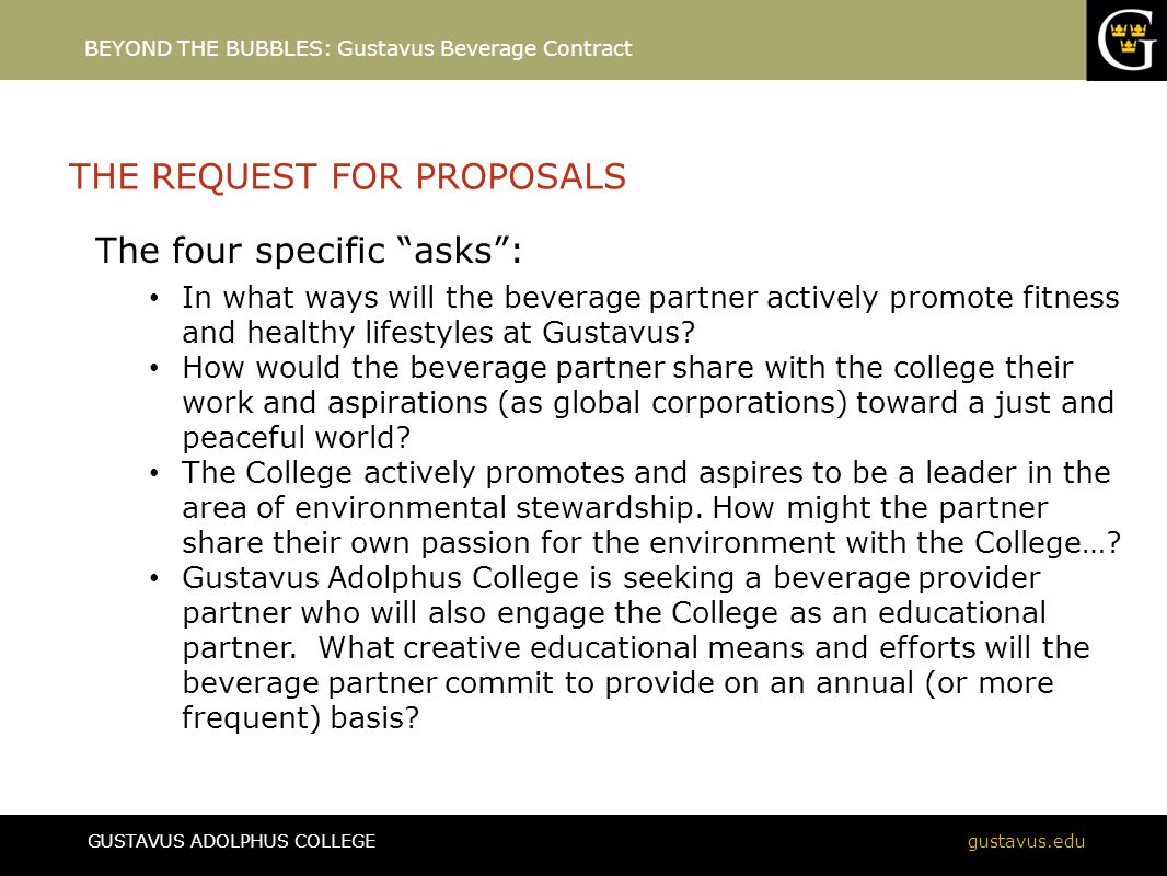 GUSTAVUS ADOLPHUS COLLEGEgustavus.edu THE REQUEST FOR PROPOSALS The four specific asks : In what ways will the beverage partner actively promote fitness and healthy lifestyles at Gustavus.