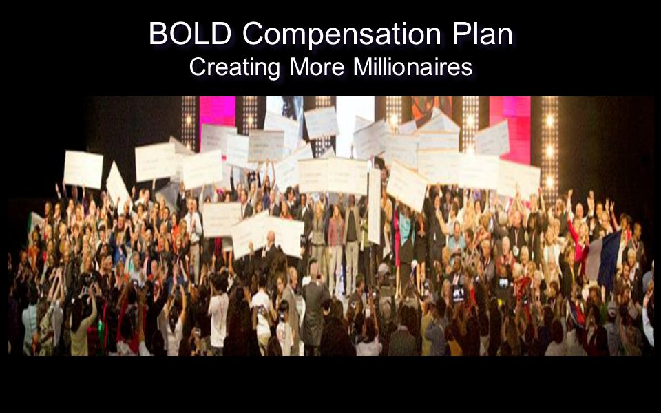 BOLD Compensation Plan Creating More Millionaires BOLD Compensation Plan Creating More Millionaires