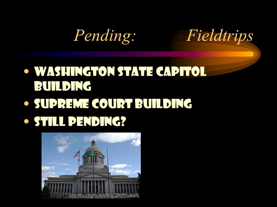 Pending: Fieldtrips Washington State Capitol Building Supreme Court Building Still Pending?
