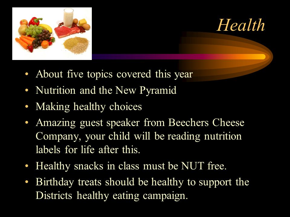 Health About five topics covered this year Nutrition and the New Pyramid Making healthy choices Amazing guest speaker from Beechers Cheese Company, your child will be reading nutrition labels for life after this.