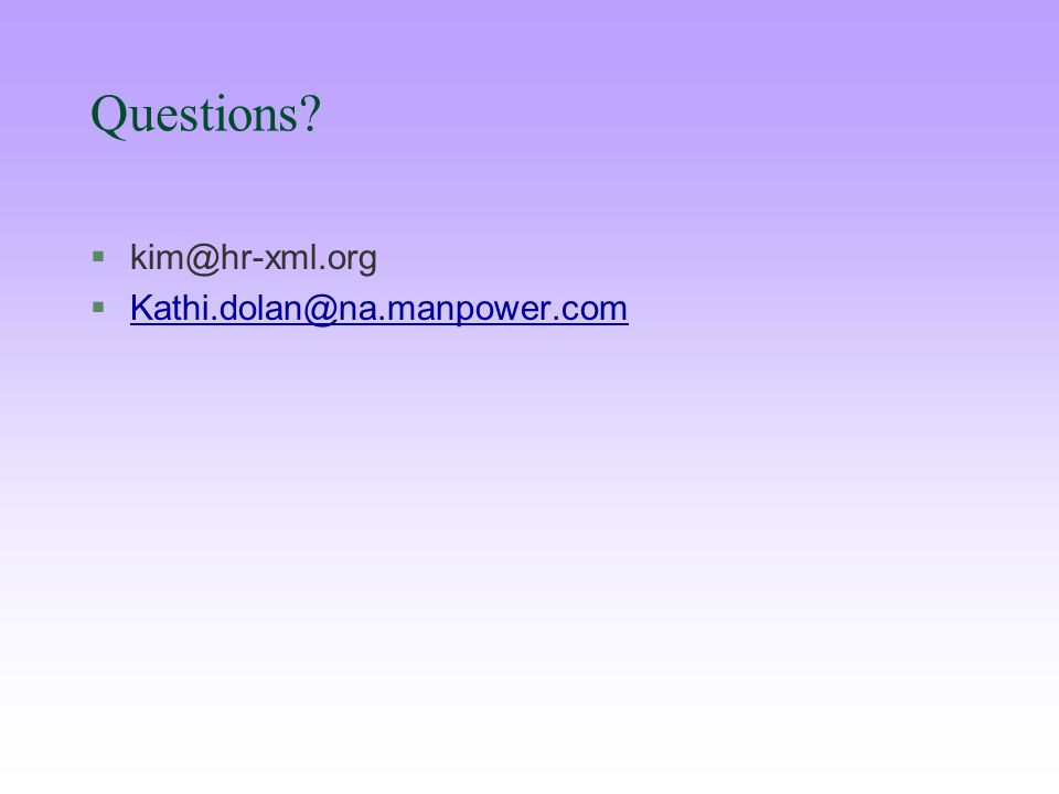 Questions §kim@hr-xml.org §Kathi.dolan@na.manpower.comKathi.dolan@na.manpower.com