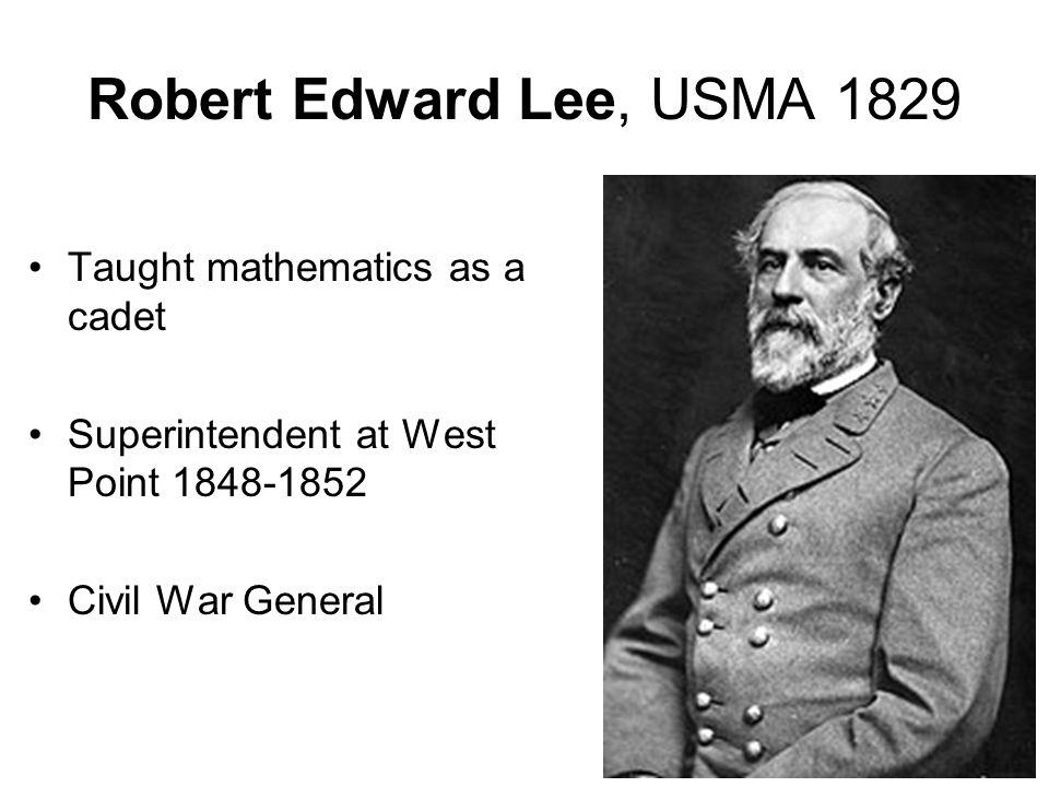 Robert Edward Lee, USMA 1829 Taught mathematics as a cadet Superintendent at West Point 1848-1852 Civil War General