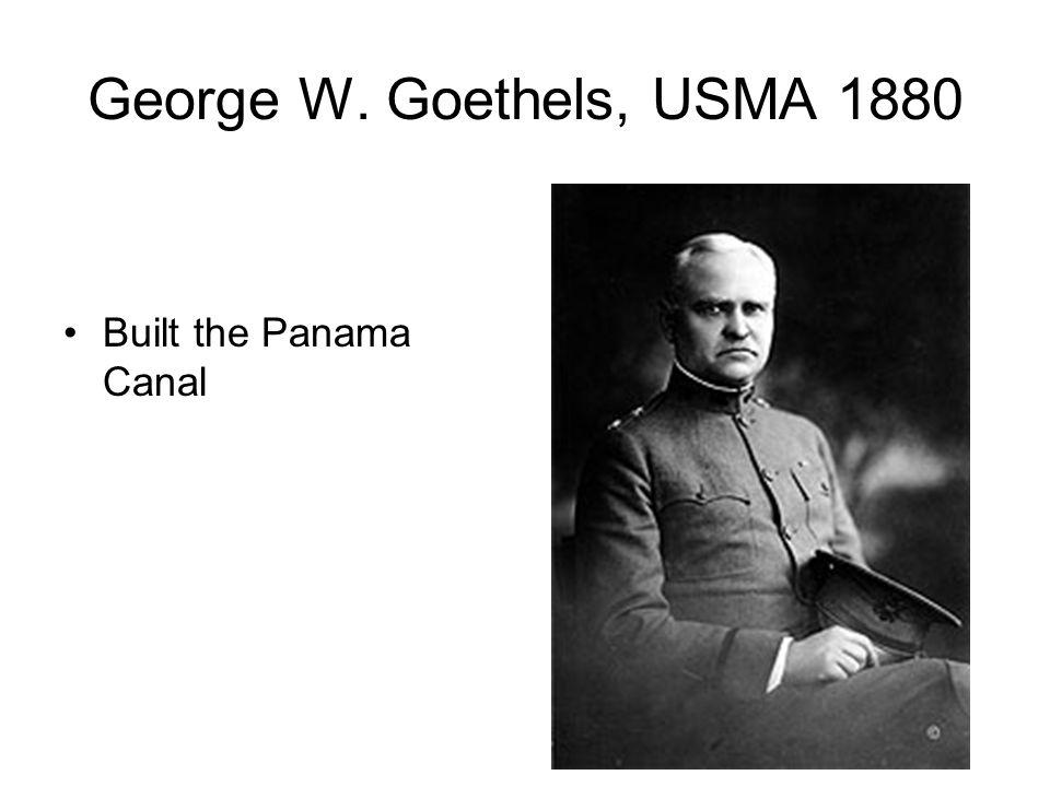 George W. Goethels, USMA 1880 Built the Panama Canal