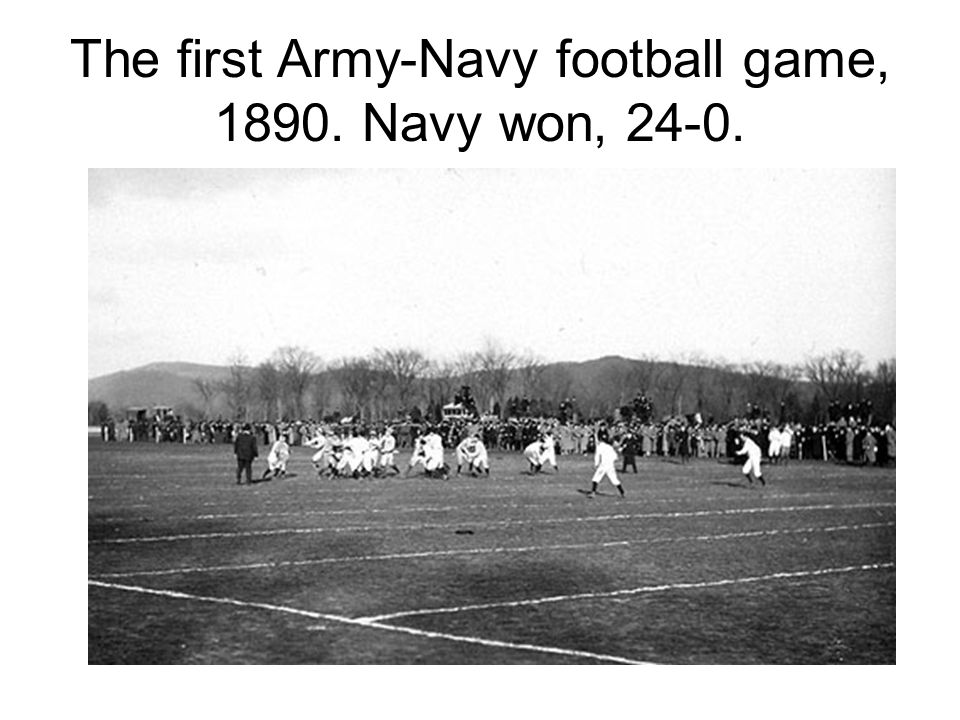 The first Army-Navy football game, 1890. Navy won, 24-0.