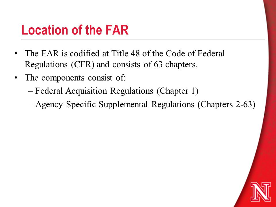 Location of the FAR The FAR is codified at Title 48 of the Code of Federal Regulations (CFR) and consists of 63 chapters.