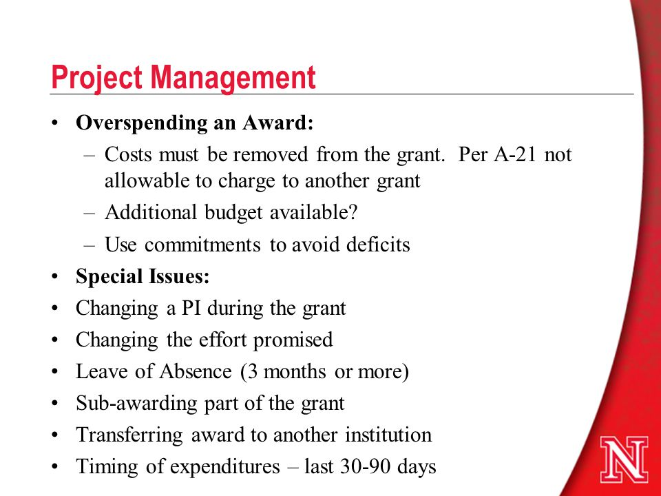 Project Management Overspending an Award: –Costs must be removed from the grant.