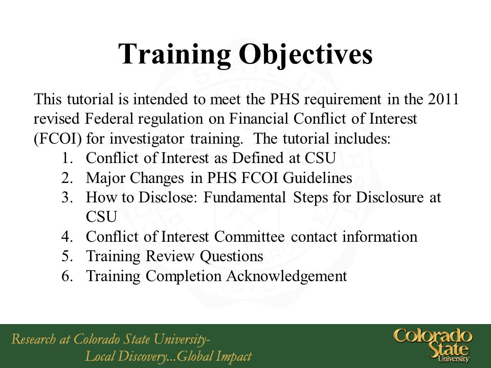 Training Objectives This tutorial is intended to meet the PHS requirement in the 2011 revised Federal regulation on Financial Conflict of Interest (FCOI) for investigator training.