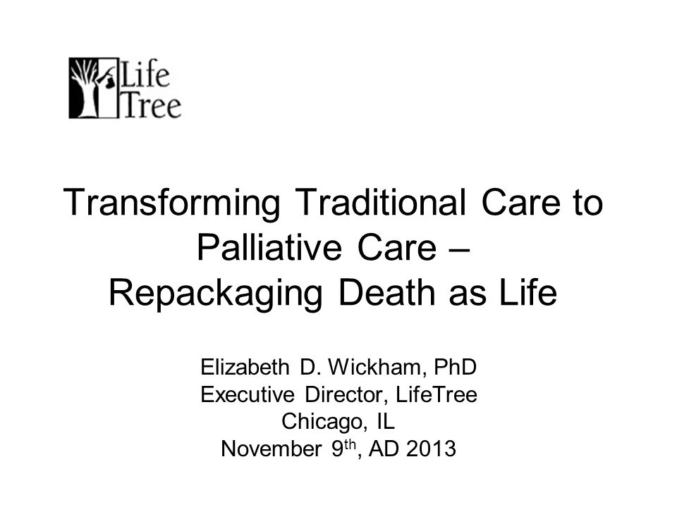 Transforming Traditional Care to Palliative Care – Repackaging Death as Life Elizabeth D.