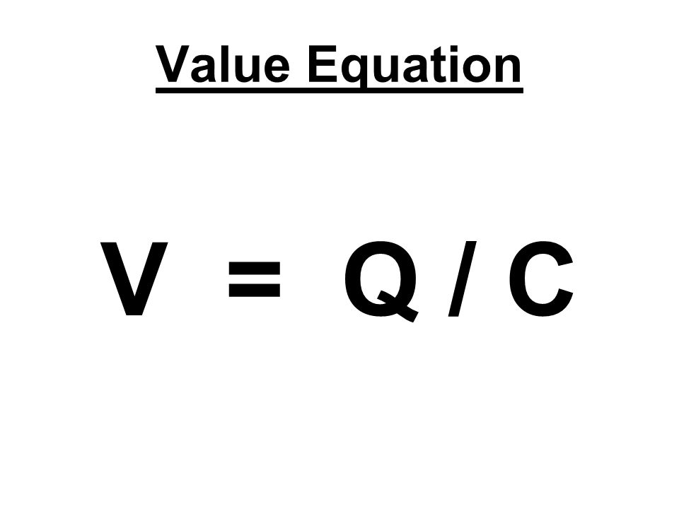 Value Equation V = Q / C