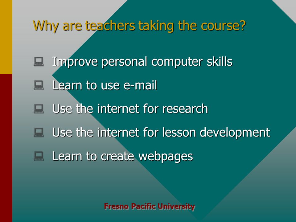 Fresno Pacific University Why are teachers taking the course.
