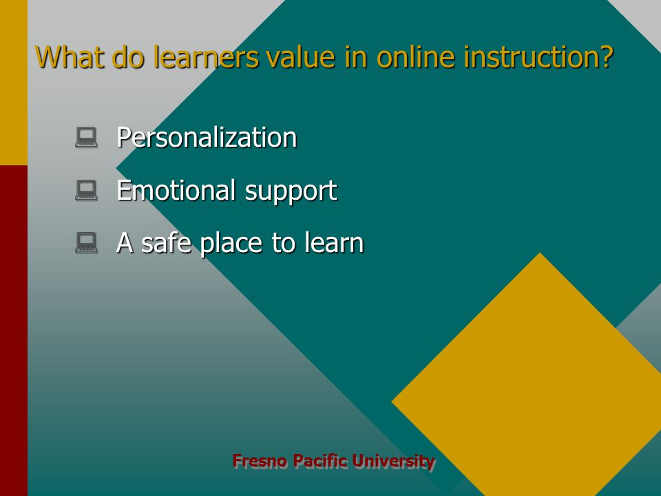 Fresno Pacific University What do learners value in online instruction.