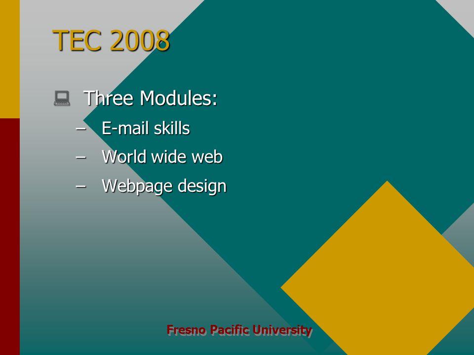 Fresno Pacific University TEC 2008  Three Modules: – E-mail skills – World wide web – Webpage design