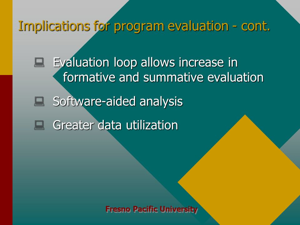 Fresno Pacific University Implications for program evaluation - cont.