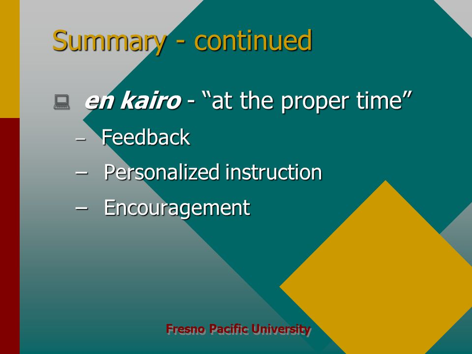 Fresno Pacific University Summary - continued  en kairo - at the proper time – Feedback – Personalized instruction – Encouragement