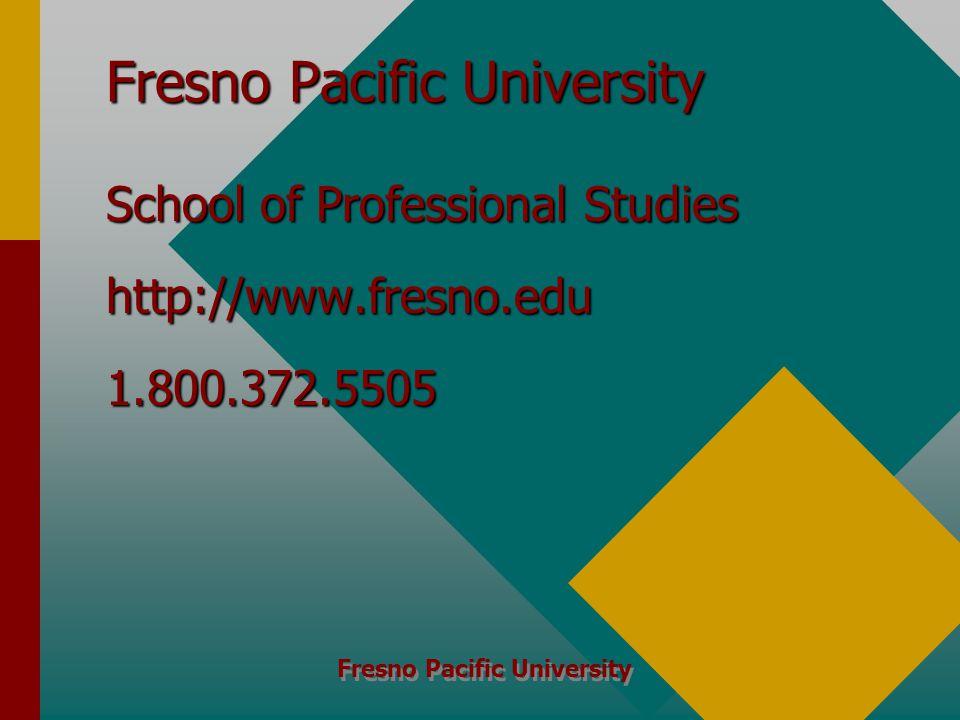 Fresno Pacific University School of Professional Studies http://www.fresno.edu1.800.372.5505