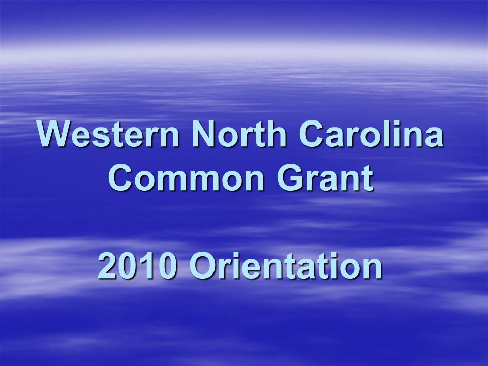 Western North Carolina Common Grant 2010 Orientation