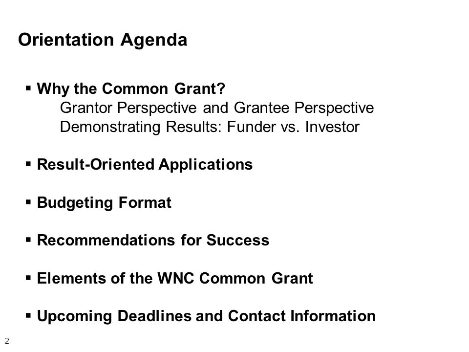 Orientation Agenda 2  Why the Common Grant.