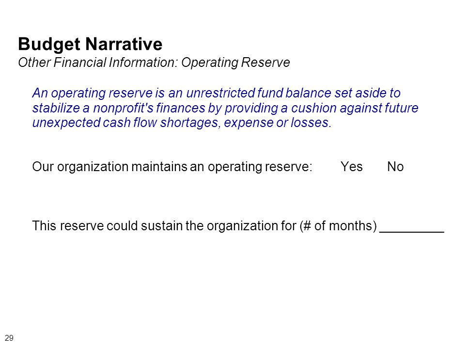 Budget Narrative Other Financial Information: Operating Reserve An operating reserve is an unrestricted fund balance set aside to stabilize a nonprofi