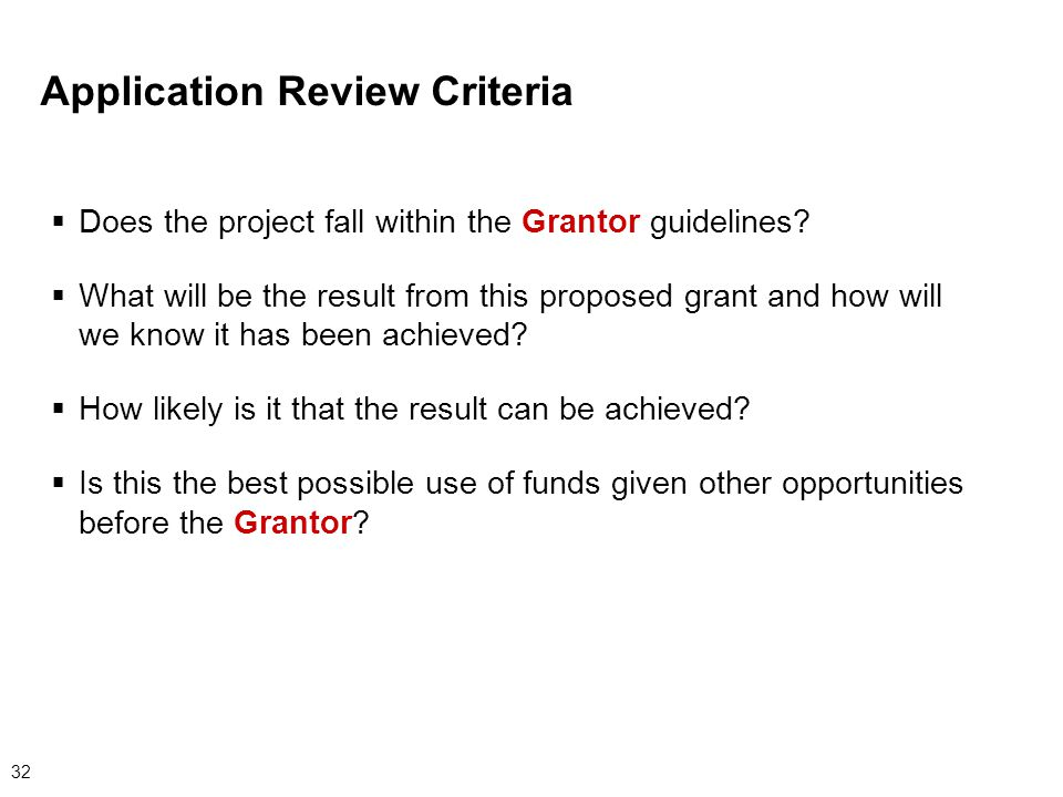 32 Application Review Criteria  Does the project fall within the Grantor guidelines.