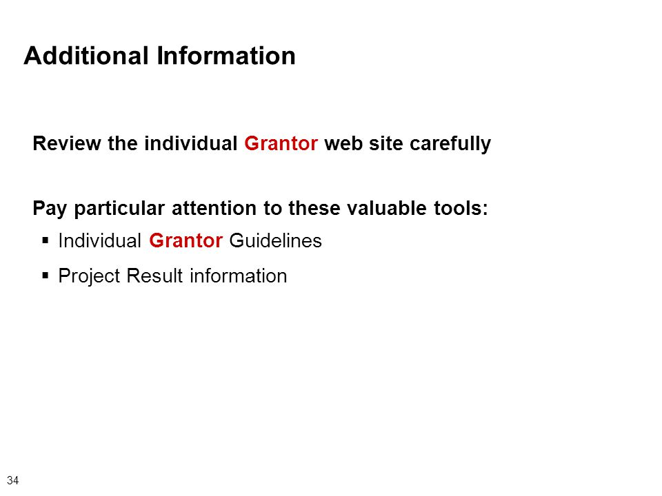 34 Review the individual Grantor web site carefully Pay particular attention to these valuable tools:  Individual Grantor Guidelines  Project Result information Additional Information