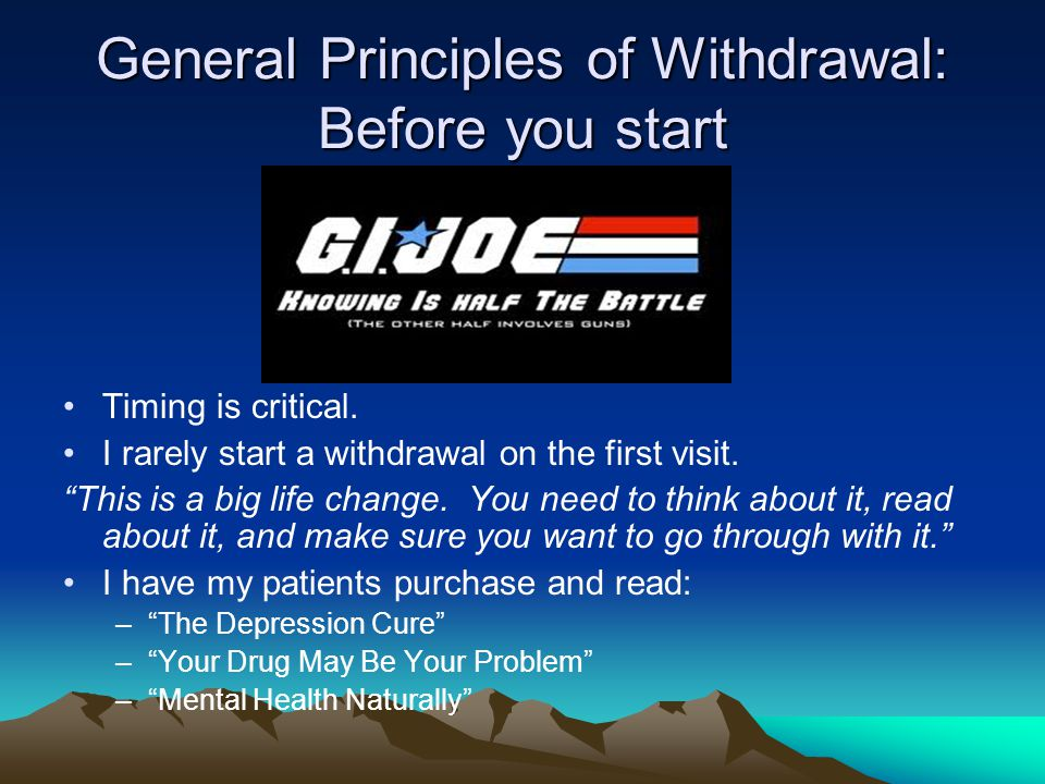 General Principles of Withdrawal: Before you start Timing is critical.