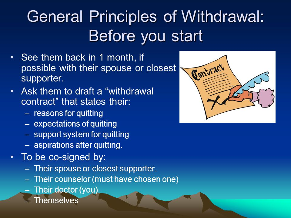 General Principles of Withdrawal: Before you start See them back in 1 month, if possible with their spouse or closest supporter.