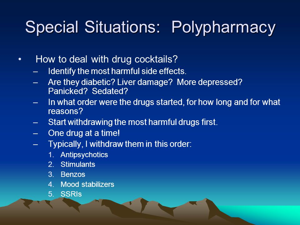 Special Situations: Polypharmacy How to deal with drug cocktails.