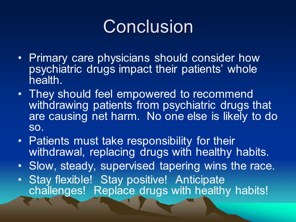 Conclusion Primary care physicians should consider how psychiatric drugs impact their patients' whole health.
