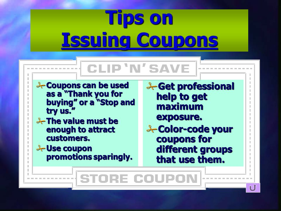 Tips on Issuing Coupons  Coupons can be used as a Thank you for buying or a Stop and try us.  The value must be enough to attract customers.