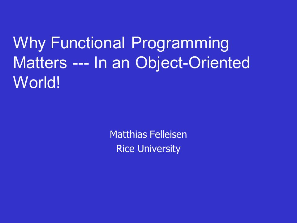 Why Functional Programming Matters --- In an Object-Oriented World.
