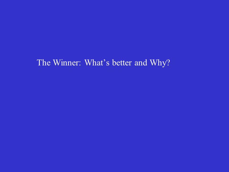 The Winner: What's better and Why