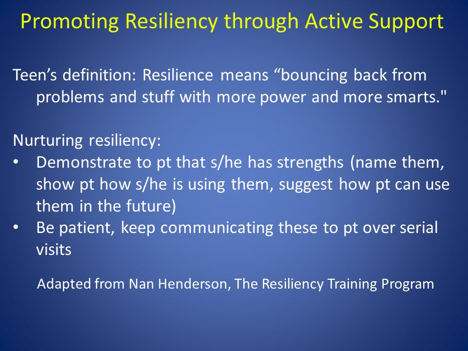 "Promoting Resiliency through Active Support Teen's definition: Resilience means ""bouncing back from problems and stuff with more power and more smarts"