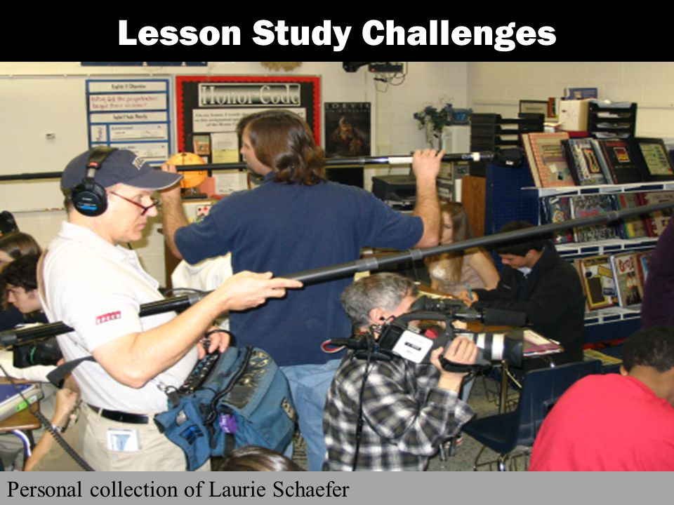 Lesson Study Challenges Personal collection of Laurie Schaefer