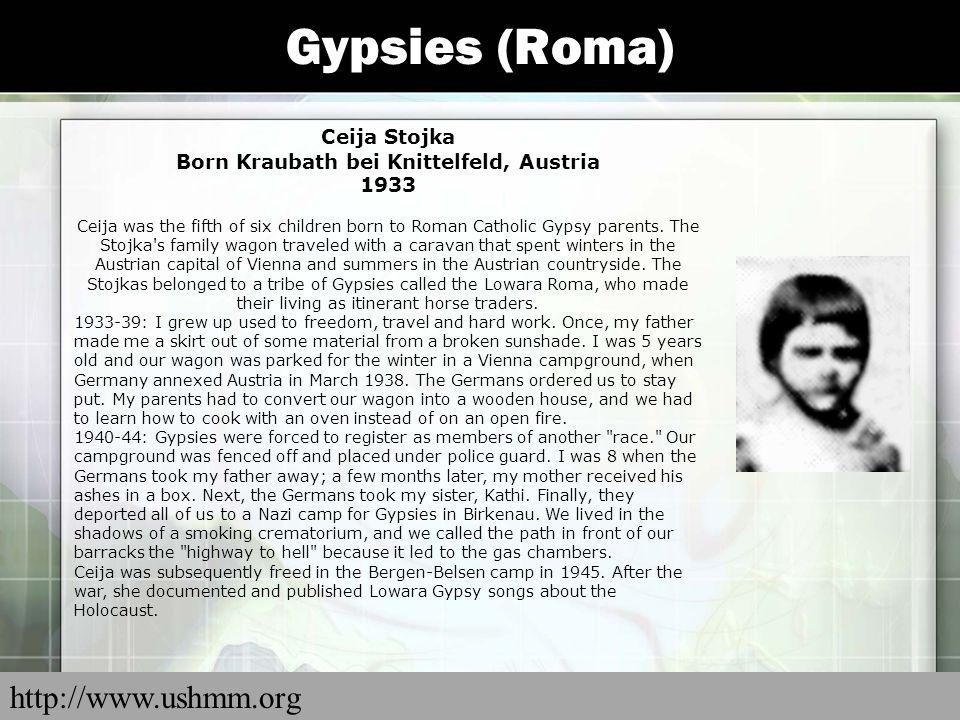 Gypsies (Roma) Ceija Stojka Born Kraubath bei Knittelfeld, Austria 1933 Ceija was the fifth of six children born to Roman Catholic Gypsy parents. The