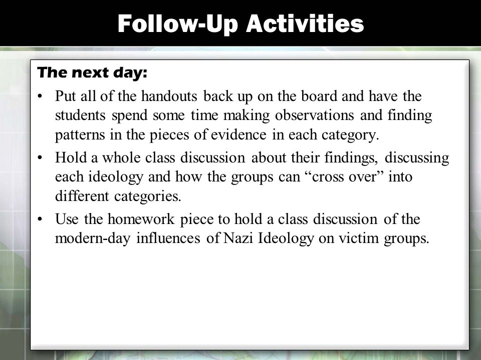 Follow-Up Activities The next day: Put all of the handouts back up on the board and have the students spend some time making observations and finding