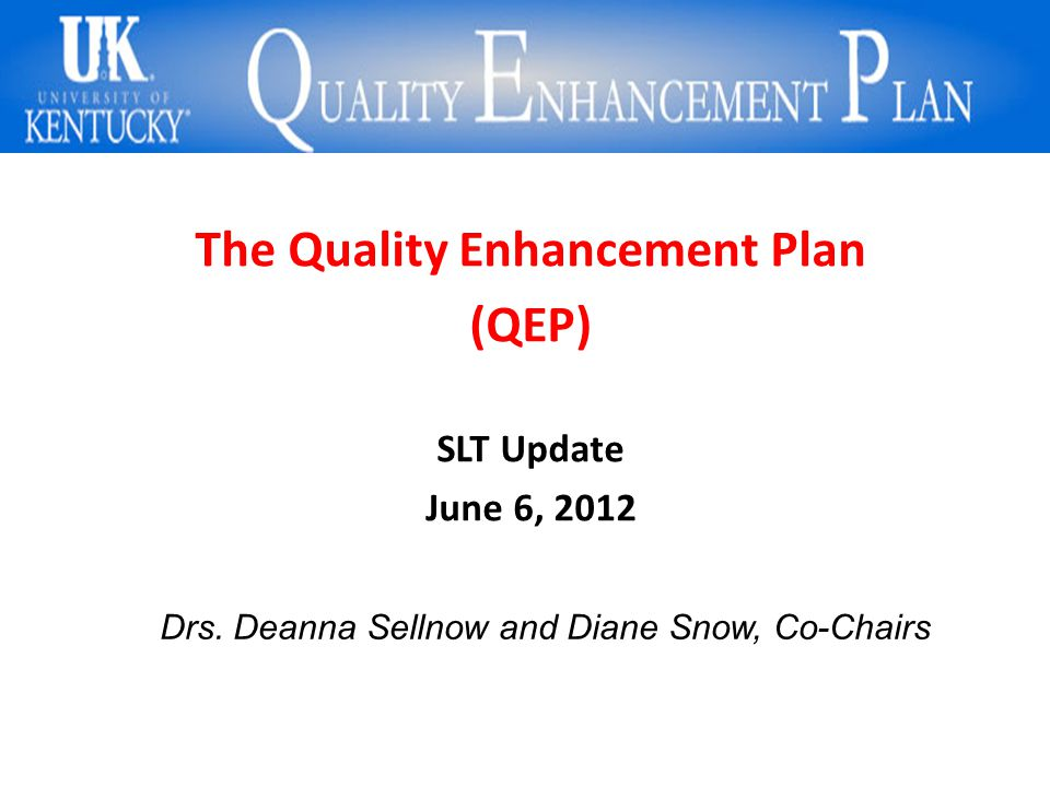 The University of Kentucky's QEP is MCXC! What!?!? The Quality Enhancement Plan (QEP) SLT Update June 6, 2012 Drs. Deanna Sellnow and Diane Snow, Co-C