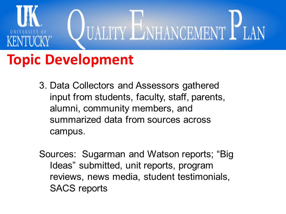 Topic Development 3.Data Collectors and Assessors gathered input from students, faculty, staff, parents, alumni, community members, and summarized dat